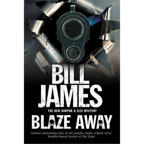 Blaze Away - (Harpur & Iles Mystery) by  Bill James (Hardcover) - image 1 of 1