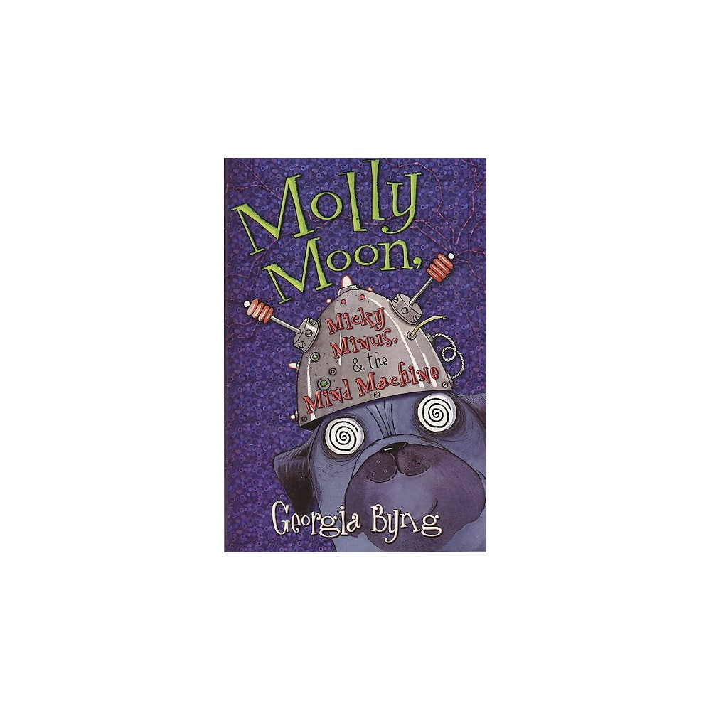 Molly Moon, Micky Minus, & the Mind Machine - Reprint (Molly Moon) by Georgia Byng (Paperback)