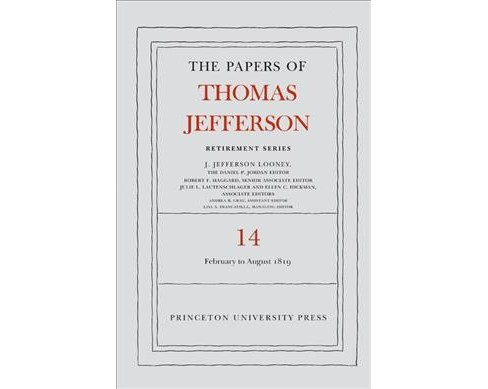 Papers of Thomas Jefferson : Retirement Series: 1 February to 31 August 1819 -   Book 14 (Hardcover) - image 1 of 1