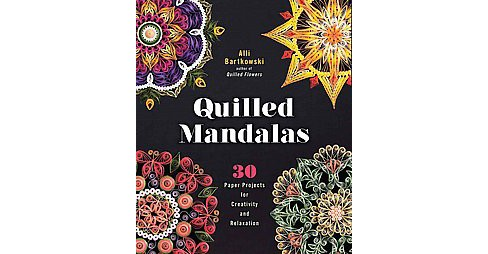 Quilled Mandalas : 30 Paper Projects for Creativity and Relaxation (Paperback) (Alli Bartkowski) - image 1 of 1
