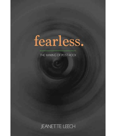 Fearless : The Making of Post-Rock (Paperback) (Jeanette Leech) - image 1 of 1