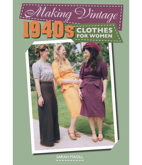 Making Vintage 1940s Clothes for Women -  by Sarah Magill (Paperback) - image 1 of 1