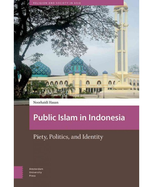 Public Islam in Indonesia : Piety, Politics, and Identity -  by Noorhaidi Hasan (Hardcover) - image 1 of 1