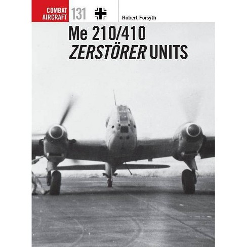 Me 210/410 Zerst�rer Units - (Combat Aircraft) by  Robert Forsyth (Paperback) - image 1 of 1