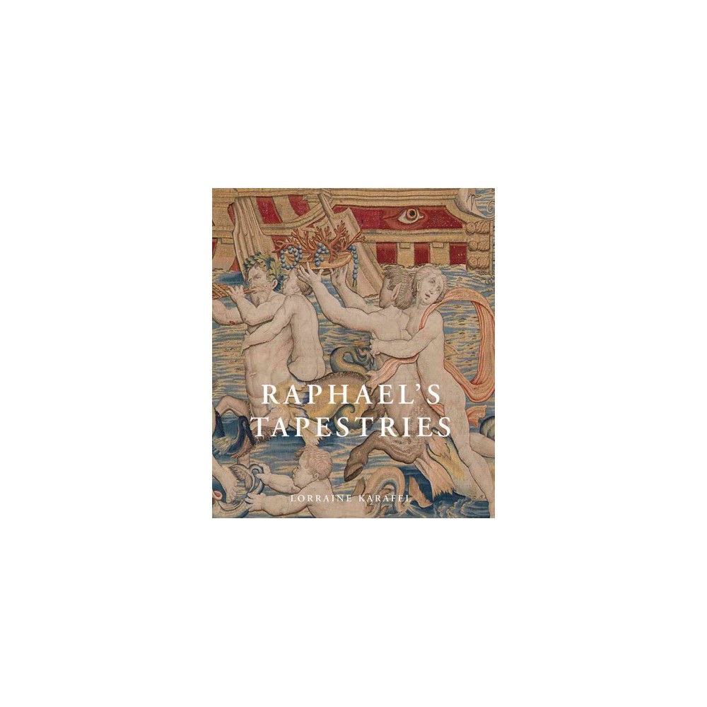Raphael's Tapestries : The Grotesques of Leo X (Hardcover) (Lorraine Karafel)