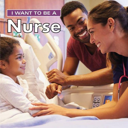 I Want to Be a Nurse - 2 Edition by  Dan Liebman (Hardcover) - image 1 of 1