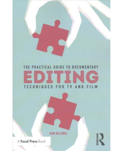Practical Guide to Documentary Editing : Techniques for TV & Film -  by Sam Billinge (Paperback) - image 1 of 1