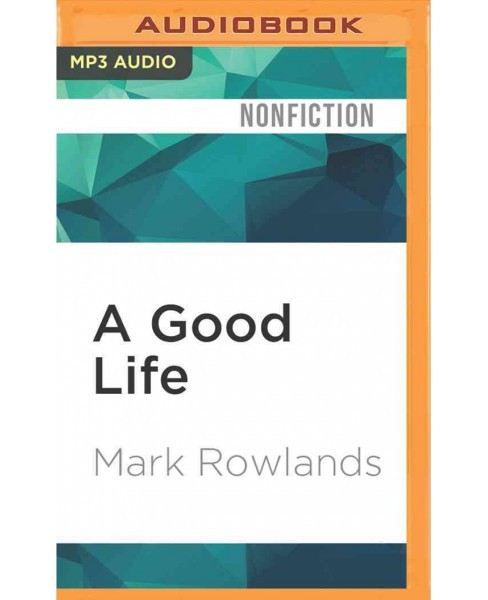Good Life : Philosophy from Cradle to Grave (Vol 1) (MP3-CD) (Mark Rowlands) - image 1 of 1