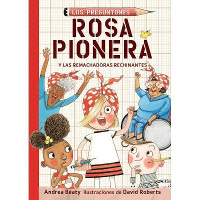 Rosa Pionera Y Las Remachadoras Rechinantes / Rosie Revere and the Raucous Riveters - (Los Preguntones / The Questioneers) by  Andrea Beaty