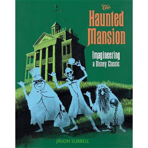 The Haunted Mansion - (Walt Disney Imagineering Book) by  Jason Surrell (Paperback) - image 1 of 1