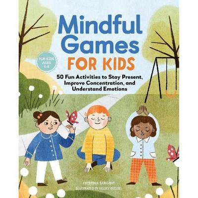 Mindful Games for Kids - by Kristina Sargent (Paperback)