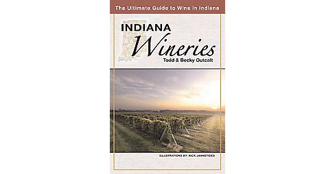 Indiana Wineries : The Ultimate Guide to Wine in Indiana (Paperback) (Todd Outcalt & Becky Outcalt) - image 1 of 1