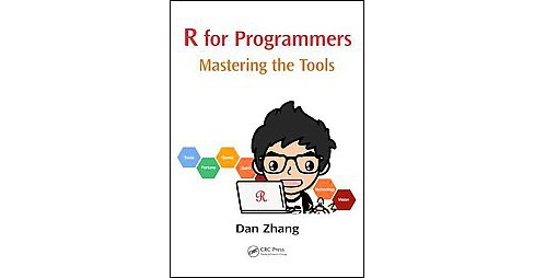 R for Programmers : Mastering the Tools (Paperback) (Dan Zhang) - image 1 of 1