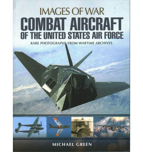 Combat Aircraft of the United States Air Force : Rare Photographs from Wartime Archives -  (Paperback) - image 1 of 1