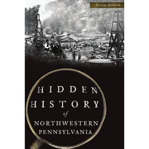 Hidden History of Northwestern Pennsylvania - by  Jessica Hilburn (Paperback) - image 1 of 1