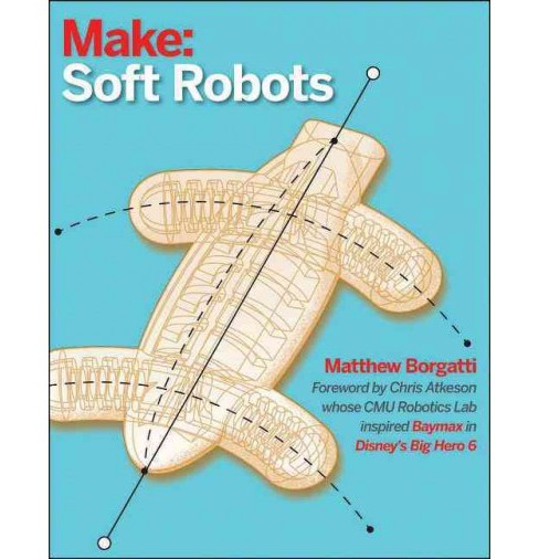 Soft Robotics : A Diy Introduction to Squishy, Stretchy, and Flexible Robots -  (Paperback) - image 1 of 1