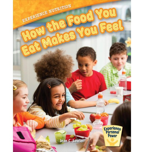 Experience Nutrition : How the Food You Eat Makes You Feel -  by Jean C. Lawler (Paperback) - image 1 of 1