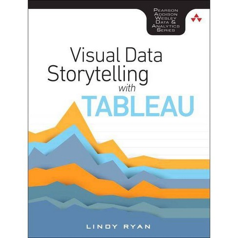 Visual Data Storytelling with Tableau - (Addison-Wesley Data & Analytics) by  Lindy Ryan (Paperback) - image 1 of 1
