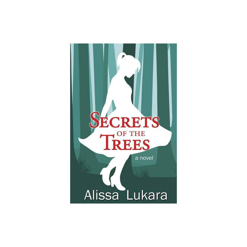 Secrets Of The Trees By Alissa Lukara Paperback