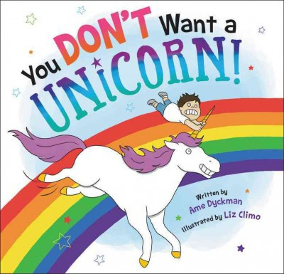 You Don't Want a Unicorn! (School And Library)(Ame Dyckman)