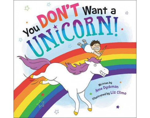 You Don't Want a Unicorn! (School And Library) (Ame Dyckman) - image 1 of 1