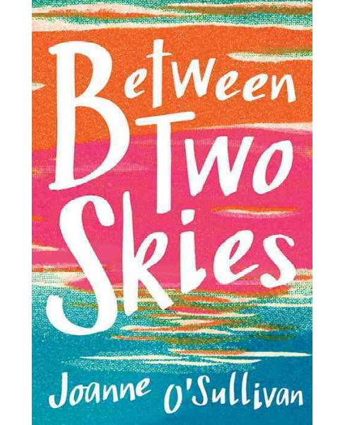 Between Two Skies -  by Joanne O'Sullivan (Hardcover) - image 1 of 1