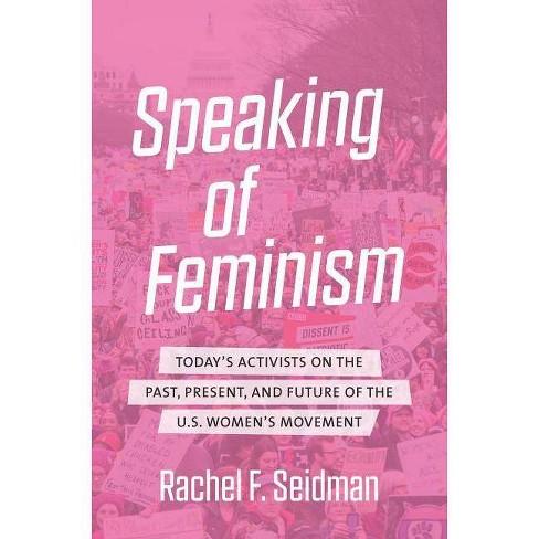 Speaking of Feminism - by  Rachel F Seidman (Paperback) - image 1 of 1