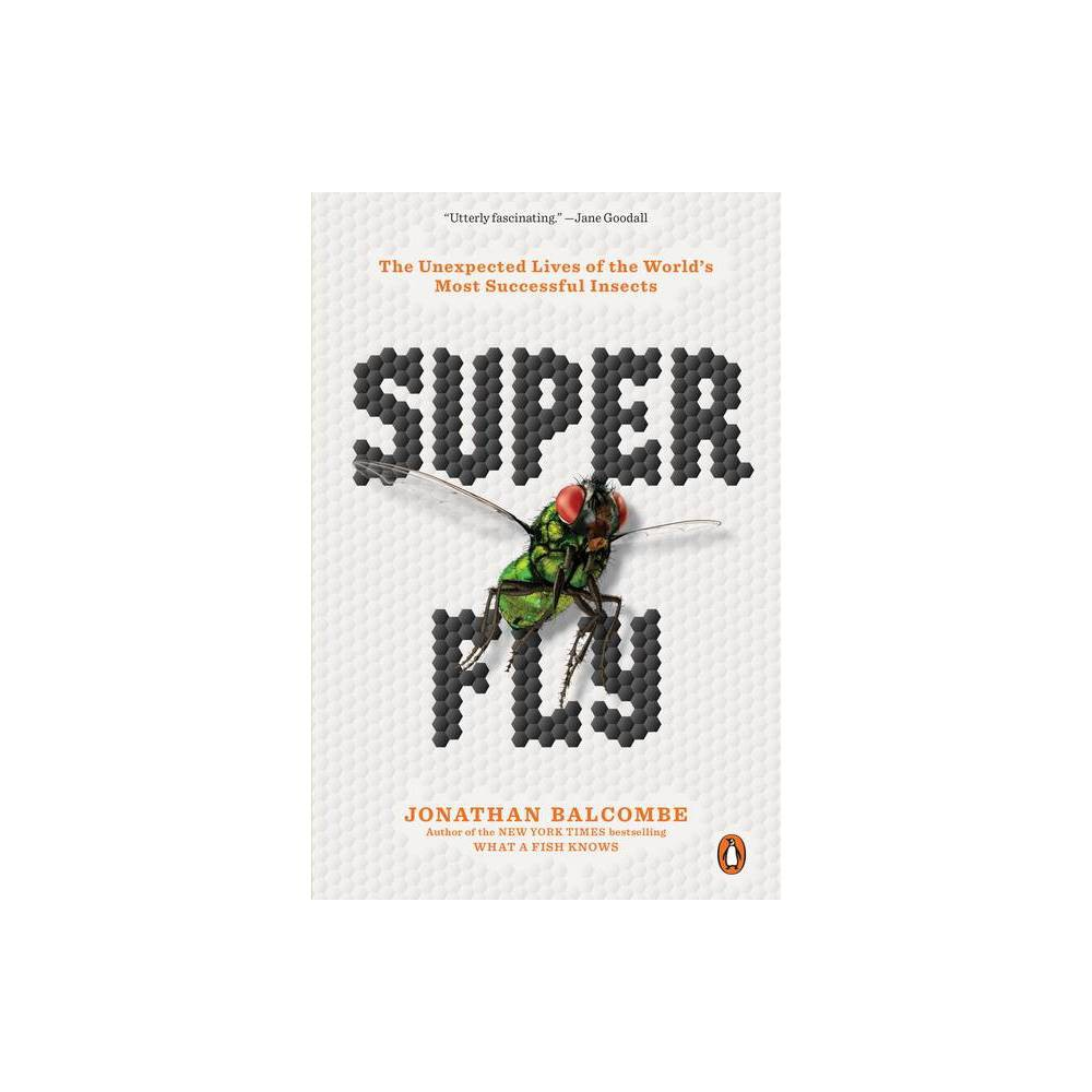 Super Fly By Jonathan Balcombe Paperback