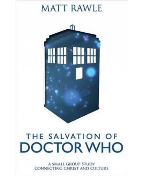 Salvation of Doctor Who : A Small Group Study Connecting Christ and Culture (Paperback) (Matt Rawle) - image 1 of 1