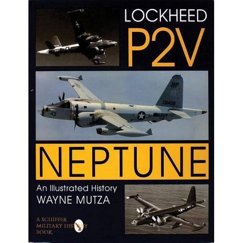 Lockheed P-2v Neptune - (Schiffer Military History) by  Wayne Mutza (Hardcover) - image 1 of 1