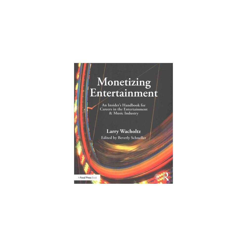 Monetizing Entertainment : An Insider's Handbook for Careers in the Entertainment & Music Industry