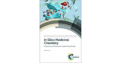 In Silico Medicinal Chemistry : Computational Methods to Support Drug Design (Hardcover) (Nathan Brown) - image 1 of 1