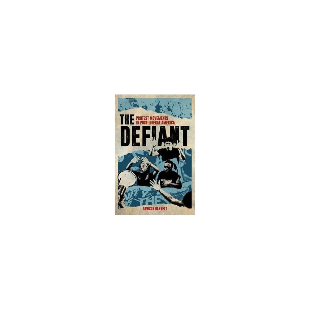 Defiant : Protest Movements in Post-Liberal America - by Dawson Barrett (Hardcover)