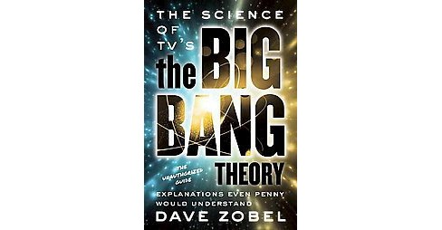 Science of TV's the Big Bang Theory : Explanations Even Penny Would Understand (Paperback) (Dave Zobel) - image 1 of 1