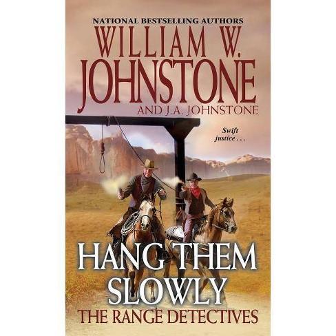 Hang Them Slowly - (Range Detectives) by  William W Johnstone & J A Johnstone (Paperback) - image 1 of 1