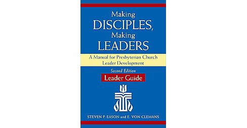 Making Disciples, Making Leaders : A Manual for Presbyterian Church Leader Development (Leader's Guide) - image 1 of 1