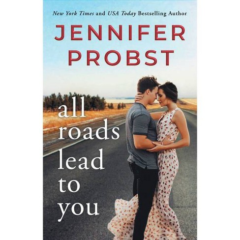 All Roads Lead to You - (Stay) by  Jennifer Probst (Paperback) - image 1 of 1