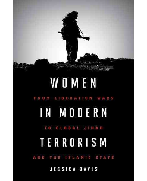Women in Modern Terrorism : From Liberation Wars to Global Jihad and the Islamic State (Paperback) - image 1 of 1