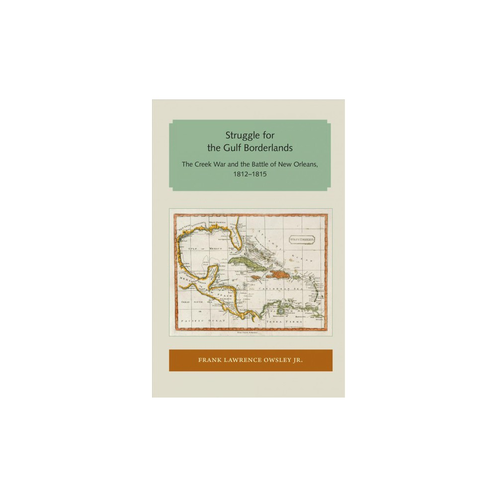 Struggle for the Gulf Borderlands : The Creek War and the Battle of New Orleans 1812-1815 (Paperback)