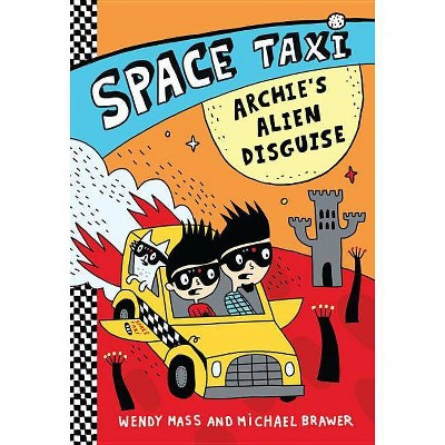 Space Taxi: Archie's Alien Disguise - by  Wendy Mass & Michael Brawer (Paperback)