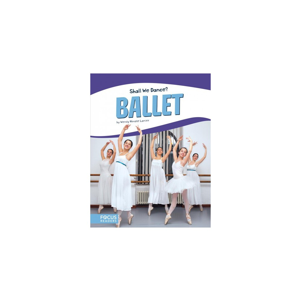 Ballet - (Shall We Dance?) by Wendy Hinote Lanier (Hardcover)