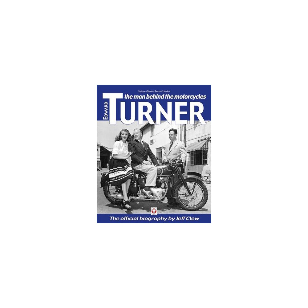 Edward Turner : The Man Behind the Motorcycles - Reissue by Jeff Clew (Paperback)