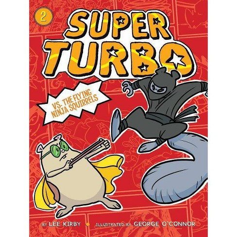 Super Turbo vs. the Flying Ninja Squirrels - by  Lee Kirby (Paperback) - image 1 of 1