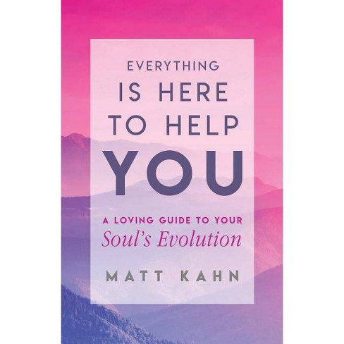 Everything Is Here to Help You - by  Matt Kahn (Hardcover) - image 1 of 1