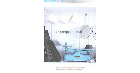 Our Recipe Journal : keep treasured recipes safe and create your own unique family heirloom cookbook - image 1 of 1