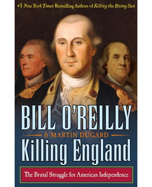 Killing England: The Brutal Struggle for American Independence (Hardcover) (Bill O'Reilly & Martin Dugard) - image 1 of 1