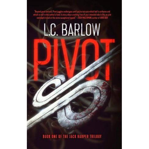 Pivot - (Jack Harper Trilogy) by  L C Barlow (Paperback) - image 1 of 1