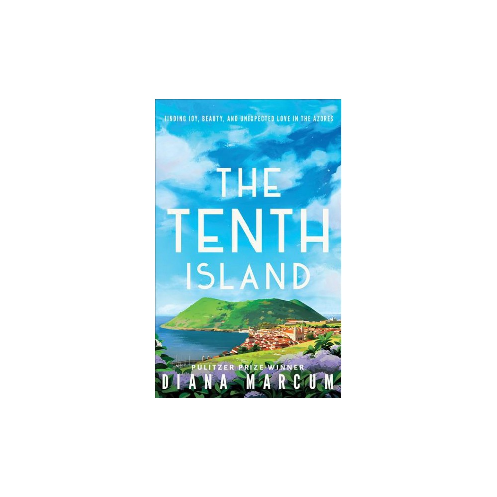 Tenth Island : Finding Joy, Beauty, and Unexpected Love in the Azores - Unabridged by Diana Marcum