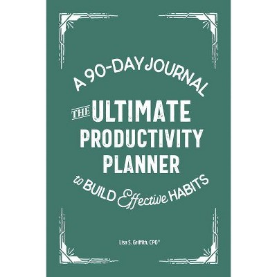 The Ultimate Productivity Planner - by  Lisa S Griffith (Paperback)
