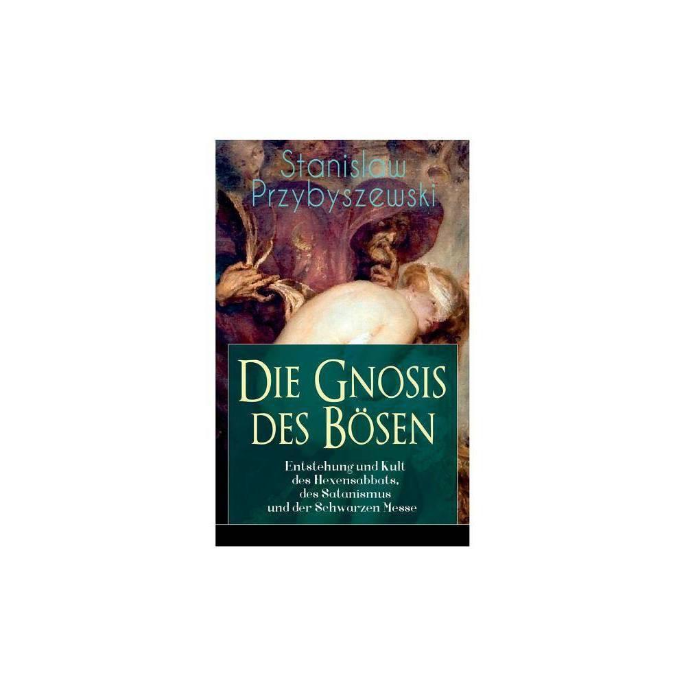 Die Gnosis Des B Sen Entstehung Und Kult Des Hexensabbats Des Satanismus Und Der Schwarzen Messe By Stanislaw Przybyszewski Paperback